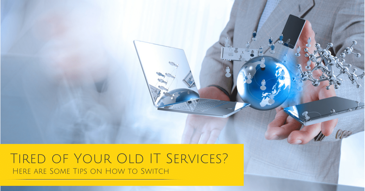 Tired of Your Old IT Services- Here are Some Tips on How to Switch